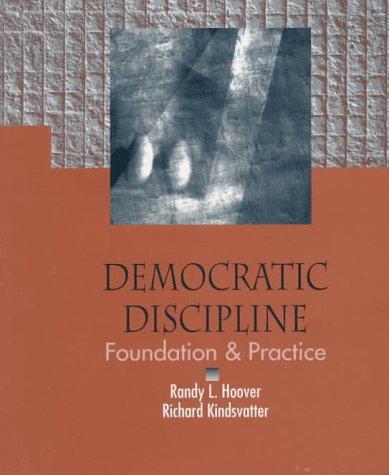 Democratic Discipline: Foundation and Practice: Randy L. Hoover; Richard Kindsvatter