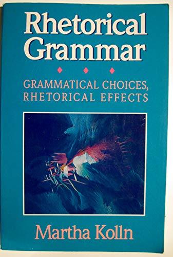 9780023658617: Rhetorical Grammar: Grammatical Choices, Rhetorical Effects