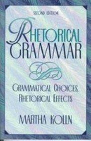 9780023658716: Rhetorical Grammar: Grammatical Choices, Rhetorical Effects