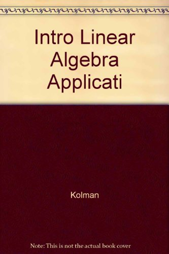 Answer Manual to Introductory Linear Algebra with Applications, Third Edition (0023660309) by Kolman, Bernard