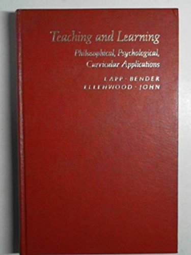 Teaching and Learning: Philosophical, Psychological, Curricular Applications: Lapp, Diane; Bender,