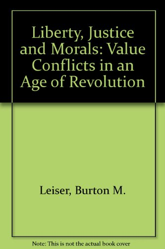 9780023695001: Liberty, Justice and Morals: Value Conflicts in an Age of Revolution