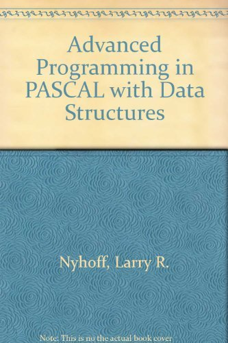 Advanced Programming in PASCAL with Data Structures: Larry R. Nyhoff,