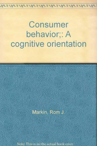 Consumer Behaviour: A Cognitive Orientation: Markin, Rom J.
