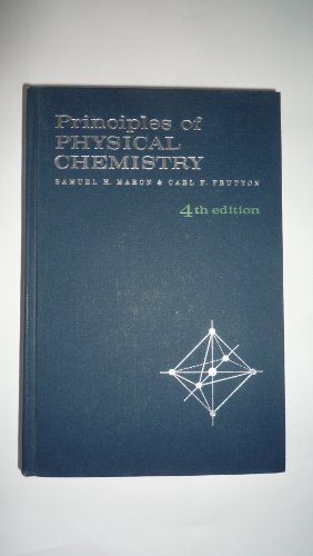 Principles of Physical Chemistry: S.H. Maron, C.F.