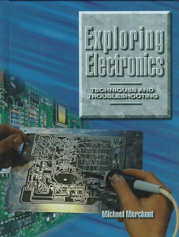 Exploring Electronics: Techniques and Troubleshooting: Merchant, Michael