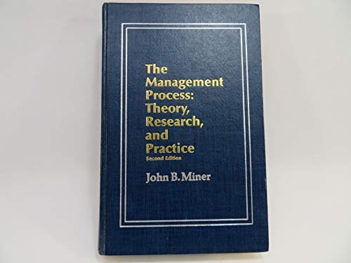 Management Process: Theory, Research and Practice: Miner, John B.