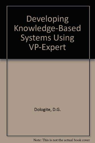 Developing Knowledge-Based Systems Using Vp-Expert/Book and Disk: D. G. Dologite
