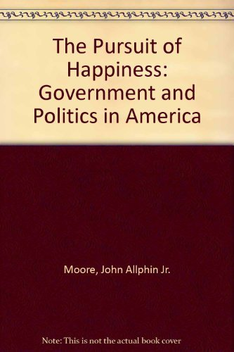 9780023831904: The Pursuit of Happiness: Government and Politics in America