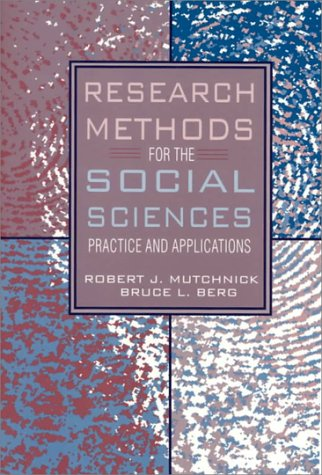 Research Methods for the Social Sciences: Practice and Applications, by Mutchnick: Mutchnick, ...