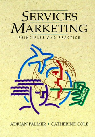 Services Marketing: Principles and Practice: Palmer, Adrian, Cole,