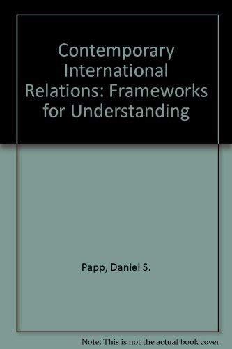 Contemporary International Relations: Frameworks for Understanding: Daniel S. Papp