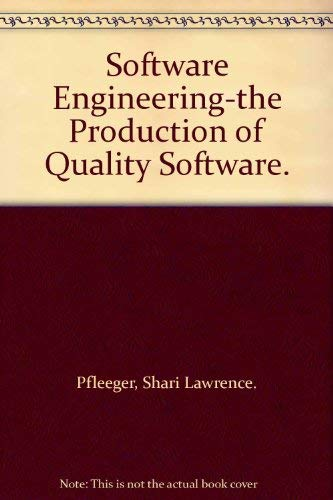 Software Engineering: The Production of Quality Software: Shari Lawrence Pfleeger