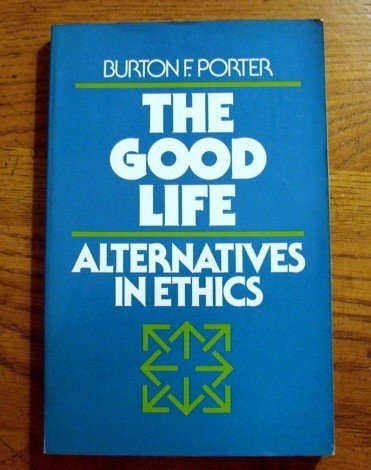 9780023961205: The Good Life: Alternatives in Ethics
