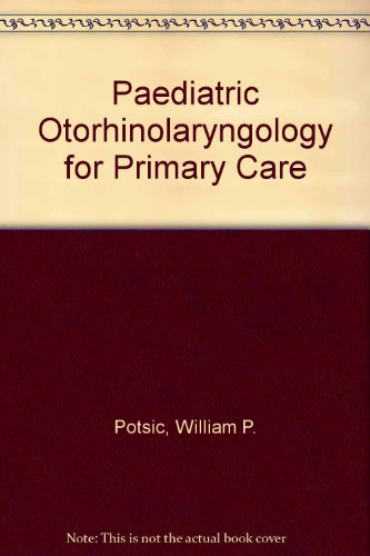 Primary Care Pediatric Otolaryngology: P, Steven D Handler Potsic William