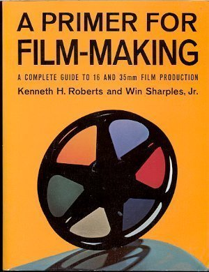 9780024020703: A Primer for Film Making: A Complete Guide to 16 Mm and 35 Mm Film Production