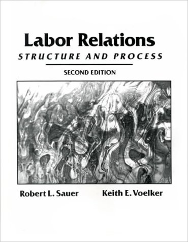 Labor Relations: Structure and Process (2nd Edition): Robert L. Sauer, Keith E. Voelker
