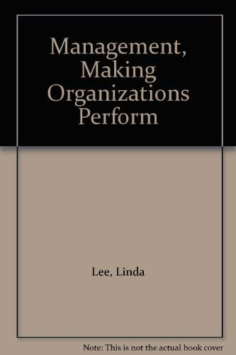 9780024125002: Management, Making Organizations Perform