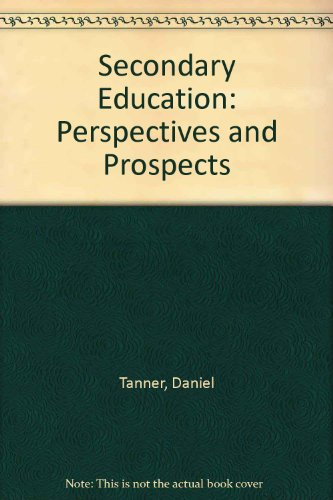 Secondary Education: Perspectives and Prospects: Daniel Tanner