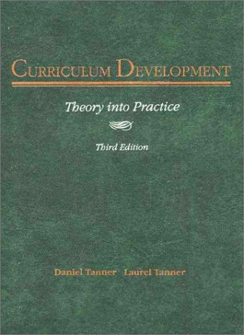 Curriculum Development: Theory Into Practice (3rd Edition): Daniel Tanner, Laurel Tanner