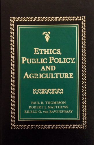 Ethics, Public Policy, and Agriculture (0024206954) by Thompson, Paul B.; Matthews, Robert J.; Van Ravenswaay, Eileen O.