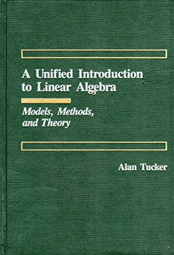 A Unified Introduction to Linear Algebra. Models, Methods and Theory.: Tucker, Alan