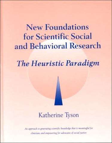 9780024219015: New Foundations for Scientific Social and Behavioral Research: The Heuristic Paradigm