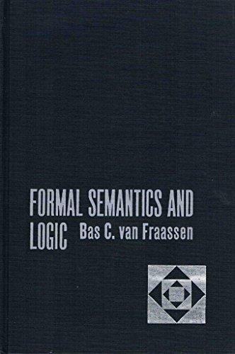 Formal Semantics and Logic.: van FRAASSEN, Bas [Bastiaan] C. [Cornelis] (1941-):