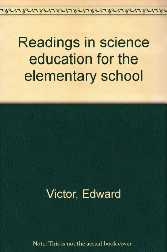Readings in Science Education for the Elementary: Victor, Edward &