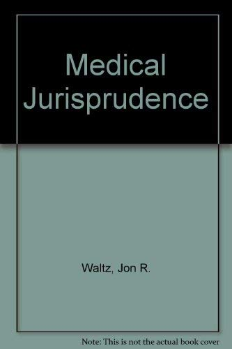 Medical Jurisprudence: Waltz, Jon R.