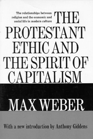 Protestant Ethic and the Spirit of Capitalism: Max Weber