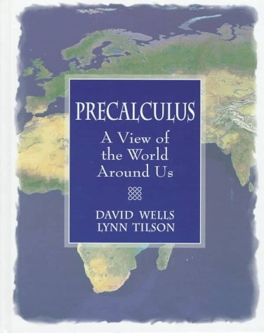 Precalculus: A View of the World Around Us (0024254517) by David Wells; Lynn Tilson