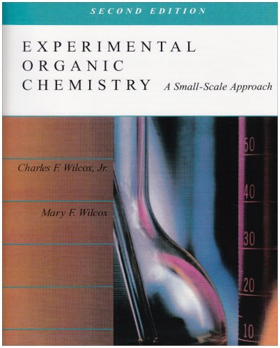 Experimental Organic Chemistry: A Small Scale Approach: Charles F. Wilcox