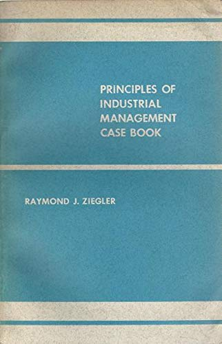 Principles of Industrial Management Case Book: Ziegler, Raymond J.