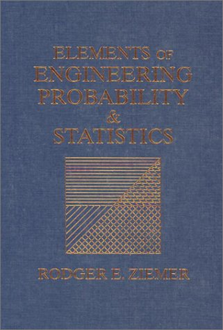 Elements of Engineering Probability and Statistics: Ziemer, Rodger E.