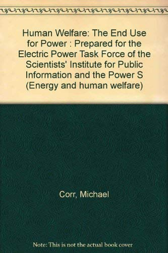 9780024684400: Human Welfare: The End Use for Power : Prepared for the Electric Power Task Force of the Scientists' Institute for Public Information and the Power S (Energy and human welfare)