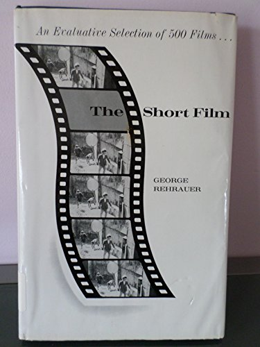 9780024695307: The short film: An evaluative selection of 500 recommended films