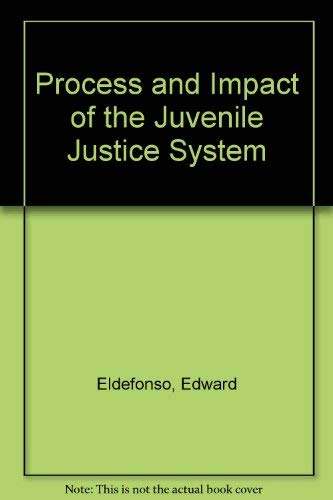 Process and Impact of the Juvenile Justice System: Eldefonso, Edward, Coffey, Alan