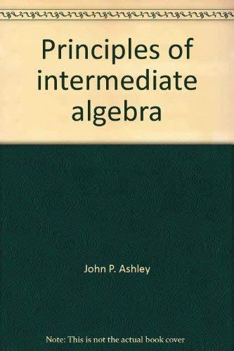 9780024731708: Principles of intermediate algebra