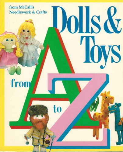 9780024967503: Dolls and Toys from A to Z: From McCall's Needlework and Crafts
