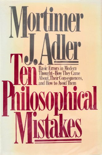 9780025003309: Ten Philosophical Mistakes: Basic Errors in Modern Thought - How They Came About, Their Consequences, and How to Avoid Them