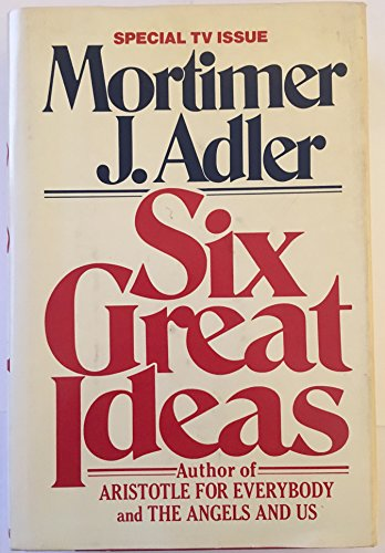 Six Great Ideas--Truth, Goodness, Beauty--Ideas We Judge: Adler, Mortimer J.