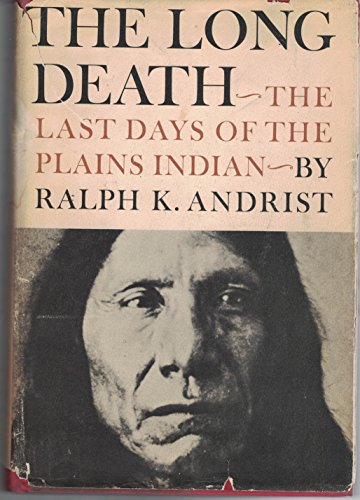 9780025022904: The Long Death: The Last Days of the Plains Indian