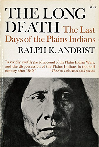 LONG DEATH, THE LAST DAYS OF THE PLAINS INDIAN: Andrist, Ralph K.