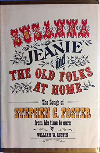 9780025045002: Susanna, Jeanie, and the Old Folks at Home: The Songs of Stephen C. Foster from His Time to Ours