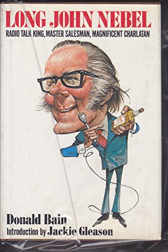 9780025059504: Long John Nebel: Radio Talk King- Master Salesman- and Magnificent Charlatan