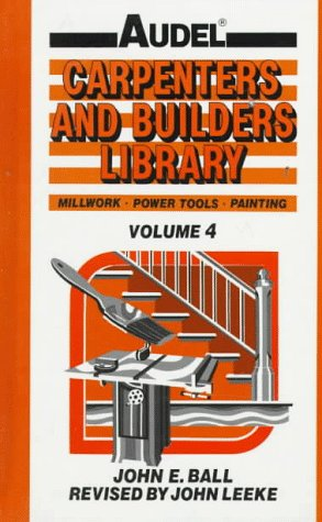 9780025064546: Audel Carpenters and Builders Library, Vol. 4: Millwork, Power Tools, Painting