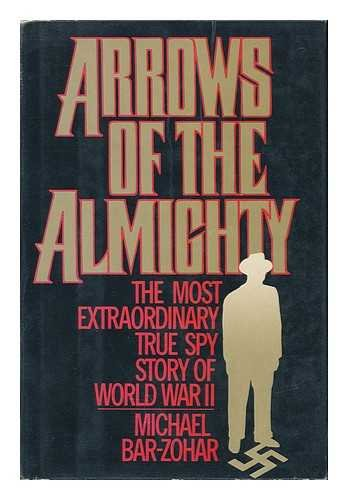 9780025076105: Arrows of the Almighty: The Most Extraordinary True Spy Story of World War II