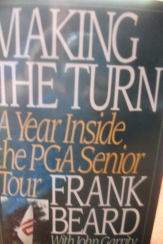 MAKING THE TURN: A YEAR INSIDE THE PGA SENIOR TOUR (AUTHOR SIGNED): Beard, Frank; Garrity, Frank