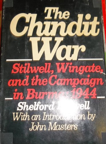 The Chindit War: Stilwell, Wingate, and the: Bidwell, Shelford